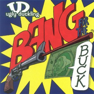 Ugly Duckling - Bang For The Buck CD Album Używ.